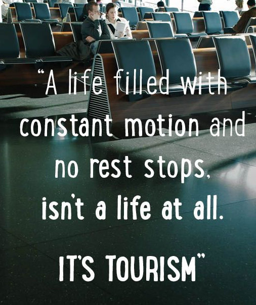 a life filled with constant motion and no rest stops